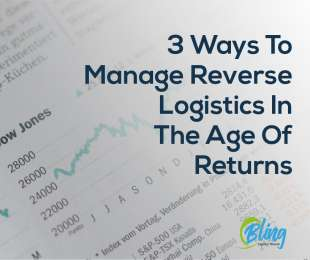3 Ways To Manage Reverse  Logistics In The Age Of Returns