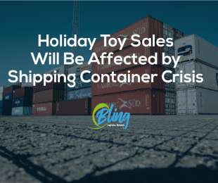 HOLIDAY TOY SALES WILL BE AFFECTED BY SHIPPING CONTAINER CRISIS